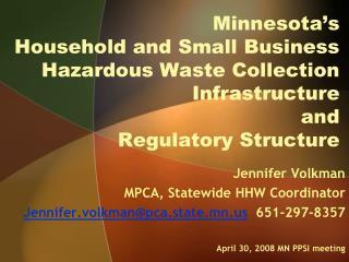 Jennifer Volkman  MPCA, Statewide HHW Coordinator Jennifer.volkman@pca.state.mn 651-297-8357