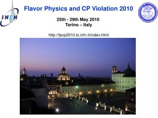 Flavor Physics and CP Violation 2010 25th - 29th May 2010  Torino – Italy