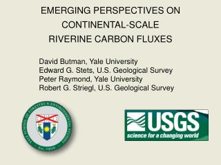 EMERGING PERSPECTIVES ON CONTINENTAL-SCALE  RIVERINE CARBON FLUXES David Butman, Yale University