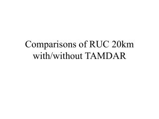Comparisons of RUC 20km with/without TAMDAR