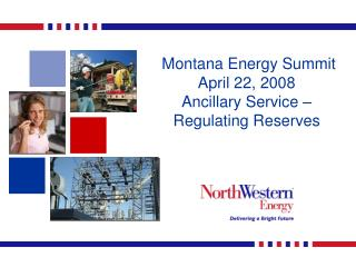 Montana Energy Summit April 22, 2008  Ancillary Service – Regulating Reserves