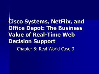 Cisco Systems, NetFlix, and Office Depot: The Business Value of Real-Time Web Decision Support