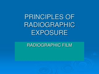 PRINCIPLES OF RADIOGRAPHIC EXPOSURE