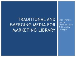 Traditional and emerging media for marketing library