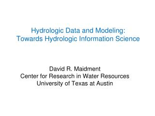 Hydrologic Data and Modeling:  Towards Hydrologic Information Science