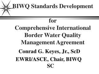 Conrad G. Keyes, Jr., ScD EWRI/ASCE, Chair, BIWQ SC