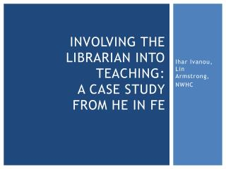 Involving  the librarian  into teaching:  a case study  from he in  fe