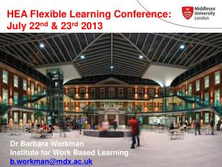 HEA Flexible Learning Conference: July 22 nd  & 23 rd  2013