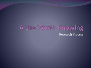 A Life Worth Knowing
