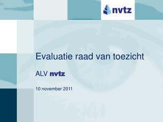 Evaluatie raad van toezicht ALV  nvtz 10 november 2011