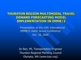 THURSTON REGION MULTIMODAL TRAVEL DEMAND FORECASTING MODEL IMPLEMENTATION IN EMME