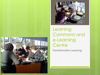 Learning Commons and e-Learning Centre