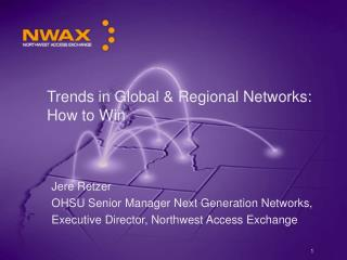 Trends in Global & Regional Networks: How to Win