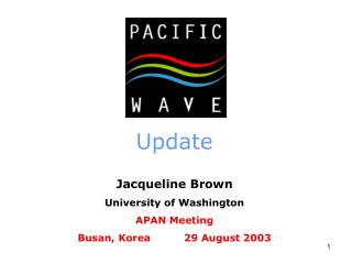 Update Jacqueline Brown University of Washington APAN Meeting Busan, Korea          29 August 2003