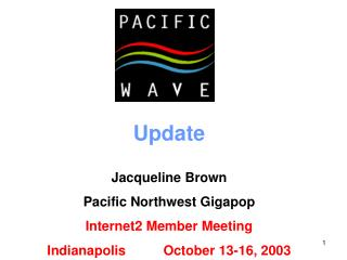 Update Jacqueline Brown Pacific Northwest Gigapop Internet2 Member Meeting