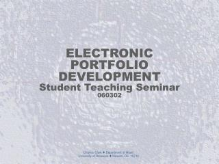 ELECTRONIC PORTFOLIO DEVELOPMENT Student Teaching Seminar 060302