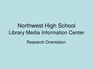Northwest High School  Library Media Information Center