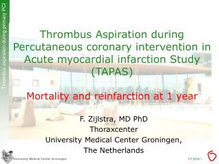 F. Zijlstra, MD PhD Thoraxcenter University Medical Center Groningen, The Netherlands