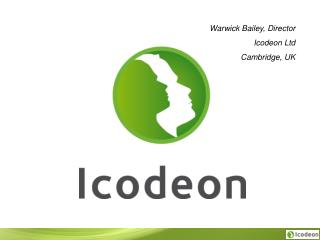 Warwick Bailey, Director Icodeon Ltd Cambridge, UK