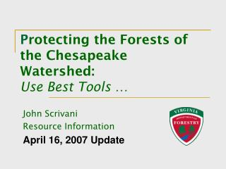 P rotecting the Forests of the Chesapeake Watershed: Use Best Tools …
