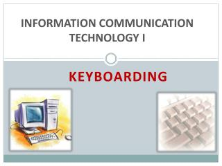 INFORMATION COMMUNICATION TECHNOLOGY I