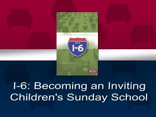 I-6: Becoming an Inviting Children's Sunday School