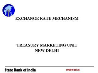 EXCHANGE RATE MECHANISM TREASURY MARKETING UNIT NEW DELHI