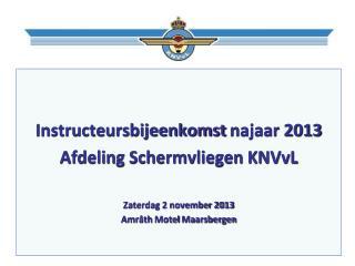 Instructeursbijeenkomst  najaar 2013  Afdeling Schermvliegen KNVvL Zaterdag 2 november 2013