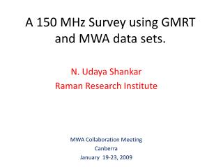 A 150 MHz Survey using GMRT and MWA data sets.