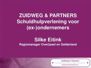 ZUIDWEG & PARTNERS Schuldhulpverlening voor (ex-)ondernemers Silke Eitink