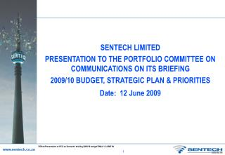SENTECH LIMITED  PRESENTATION TO THE PORTFOLIO COMMITTEE ON COMMUNICATIONS ON ITS BRIEFING