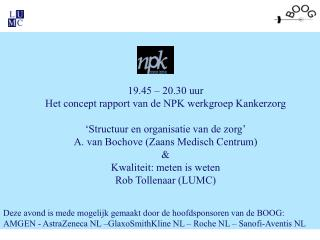 19.45 – 20.30 uur Het concept rapport van de NPK werkgroep Kankerzorg