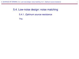 5. SOURCES OF ERRORS. 5.4. Low-noise design: noise matching. 5.4.1.  Optimum source resistance