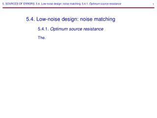 5. SOURCES OF ERRORS. 5.4. Low-noise design: noise matching. 5.4.1.  Optimum source resistance