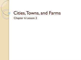 Cities, Towns, and Farms