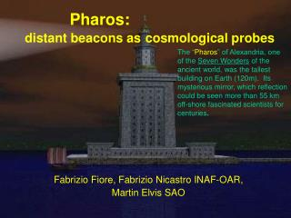 Pharos: distant beacons as cosmological probes