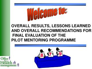 OVERALL RESULTS, LESSONS LEARNED AND OVERALL RECOMMENDATIONS FOR   FINAL EVALUATION OF THE