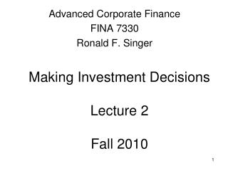Making Investment Decisions  Lecture 2  Fall 2010