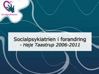 Socialpsykiatrien i forandring - Høje Taastrup 2006-2011