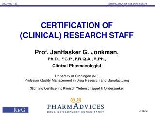 CERTIFICATION OF (CLINICAL) RESEARCH STAFF Prof. JanHasker G. Jonkman,
