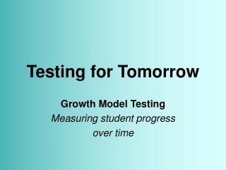 Testing for Tomorrow