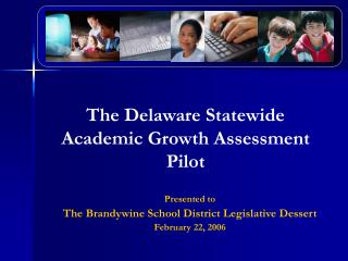 The Delaware Statewide Academic Growth Assessment Pilot