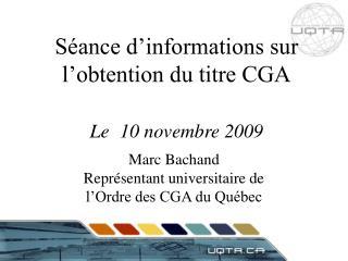 Séance d'informations sur l'obtention du titre CGA Le  10 novembre 2009
