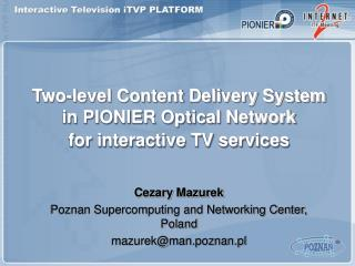 Two-level Content Delivery System  in PIONIER Optical Network  for interactive TV services