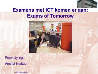 Examens met ICT komen er aan: Exams of Tomorrow