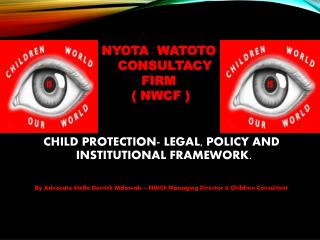 CHILD PROTECTION- LEGAL, POLICY AND INSTITUTIONAL FRAMEWORK.
