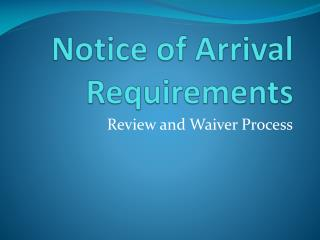 Notice of Arrival Requirements
