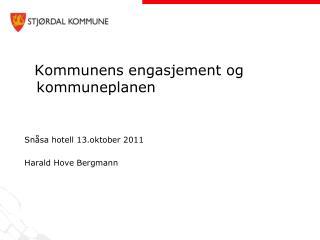 Kommunens engasjement og kommuneplanen Snåsa hotell 13.oktober 2011 Harald Hove Bergmann