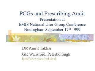 PCGs and Prescribing Audit Presentation at  EMIS National User Group Conference Nottingham September 17th 1999