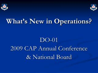 What's New in Operations? DO-01 2009 CAP Annual Conference  & National Board